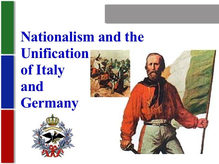 Nationalism Nationalism and the Unification of Italy and Germany