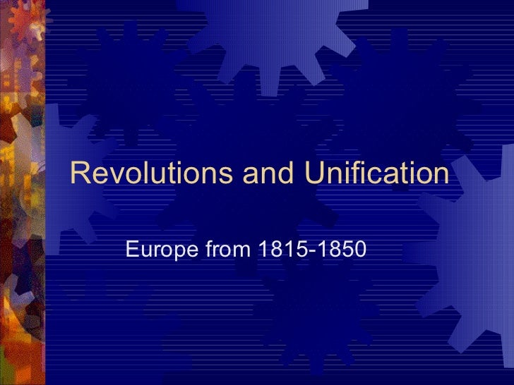 Revolutions and Unification Europe from 1815-1850