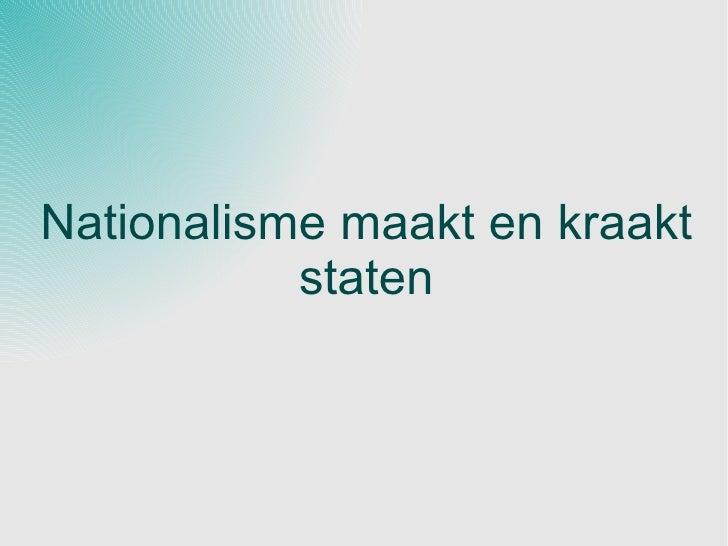 Nationalisme maakt en kraakt staten
