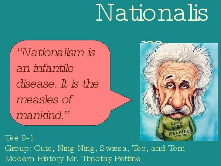 Nationalism <ul><ul><li>Tee 9-1 </li></ul></ul><ul><ul><li>Group: Cute, Ning Ning, Swissa, Tee, and Tem </li></ul></ul><ul...