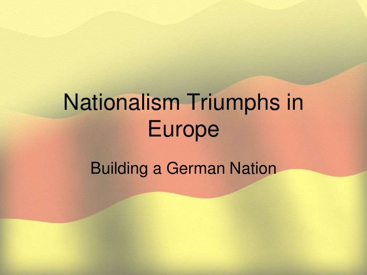 Nationalism Triumphs in Europe<br />Building a German Nation<br />