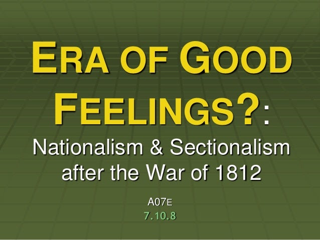 ERA OF GOOD FEELINGS?:Nationalism & Sectionalism  after the War of 1812            A07E           7.10.8