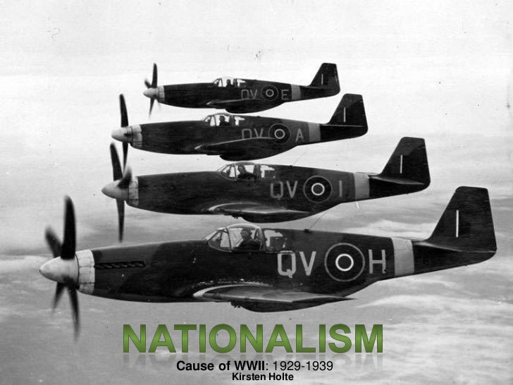 Nationalism<br />Cause of WWII: 1929-1939<br />Kirsten Holte<br />
