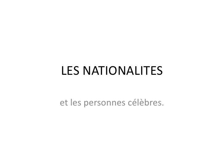 LES NATIONALITES<br />et les personnes célèbres.<br />