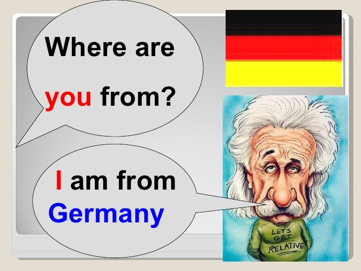 Where are  you  from? I  am from  Germany