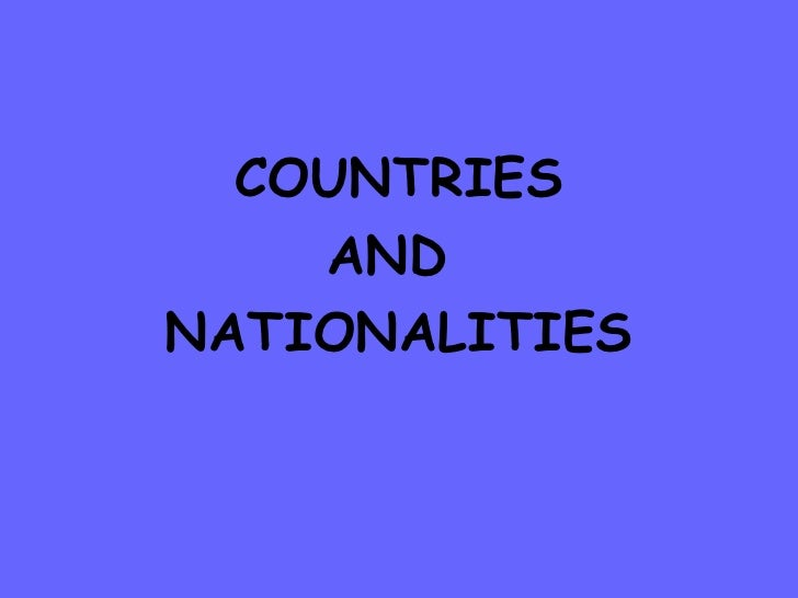 <ul><li>COUNTRIES </li></ul><ul><li>AND  </li></ul><ul><li>NATIONALITIES </li></ul>