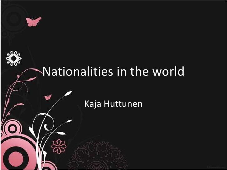 Nationalities in the world       Kaja Huttunen