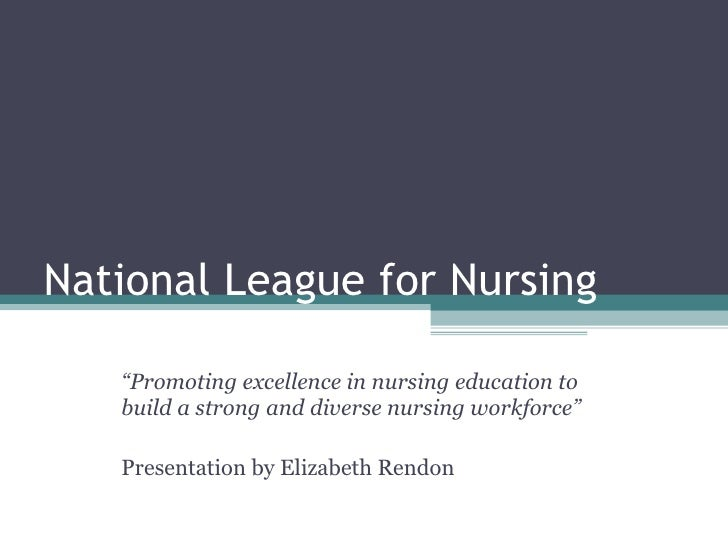 "National League for Nursing "" Promoting excellence in nursing education to build a strong and diverse nursing workforce"" P..."