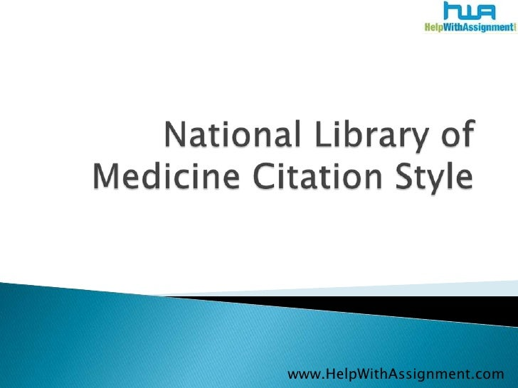 National Library of Medicine Citation Style<br />	www.HelpWithAssignment.com<br />