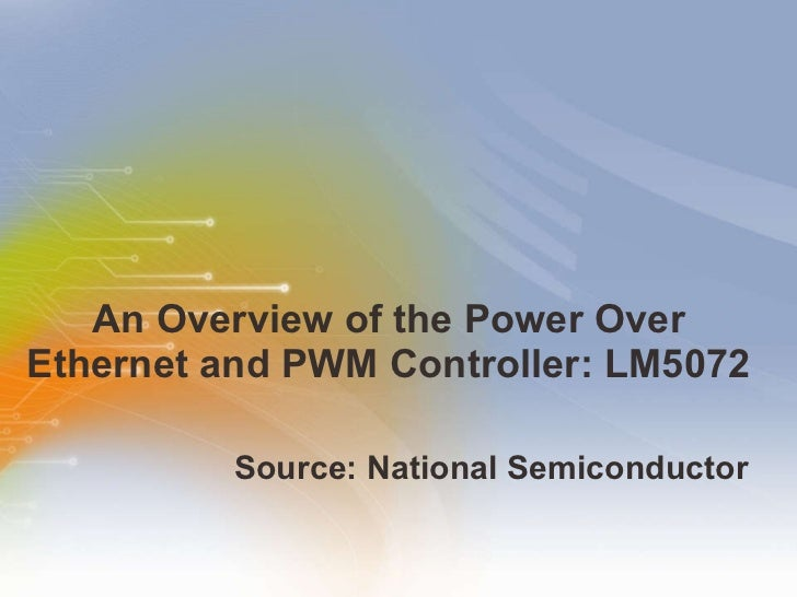 An Overview Study on PoE PD Interface and PWM Controller <ul><li>Source: National Semiconductor </li></ul>