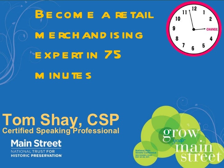 Become a retail merchandising expert in 75 minutes Tom Shay, CSP Certified Speaking Professional