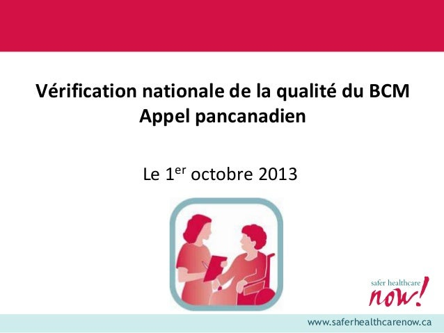 Vérification nationale de la qualité du BCM Appel pancanadien Le 1er octobre 2013  www.saferhealthcarenow.ca
