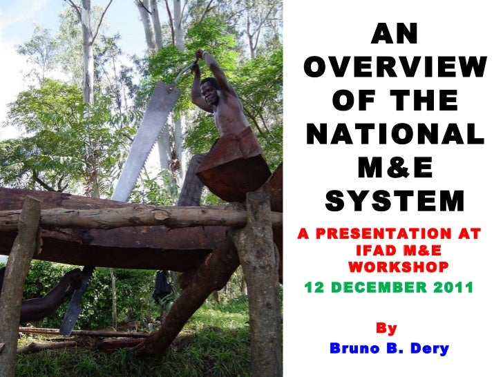 AN OVERVIEW OF THE NATIONAL  M&E SYSTEM (Ghana) A presentation at IFAD M&E workshop -  Accra, 12/12/2011 By  Bruno B. Dery