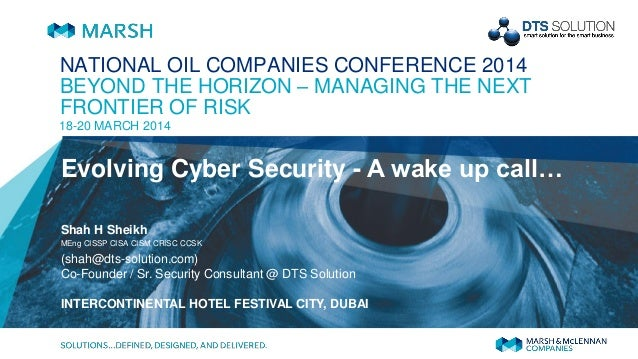NATIONAL OIL COMPANIES CONFERENCE 2014 BEYOND THE HORIZON – MANAGING THE NEXT FRONTIER OF RISK 18-20 MARCH 2014 Evolving C...