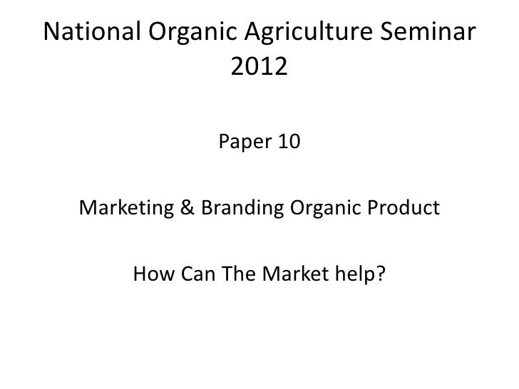 National Organic Agriculture Seminar               2012               Paper 10  Marketing & Branding Organic Product      ...