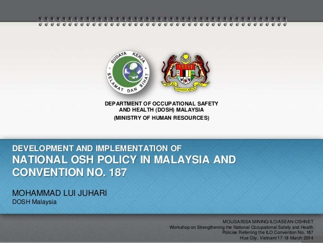 DEVELOPMENT AND IMPLEMENTATION OF NATIONAL OSH POLICY IN MALAYSIA AND CONVENTION NO. 187 DEPARTMENT OF OCCUPATIONAL SAFETY...