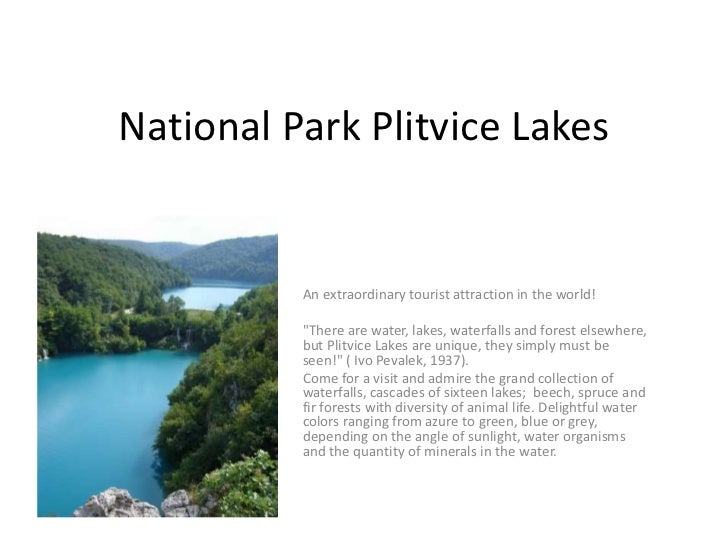 "National Park Plitvice Lakes          An extraordinary tourist attraction in the world!          ""There are water, lakes, ..."