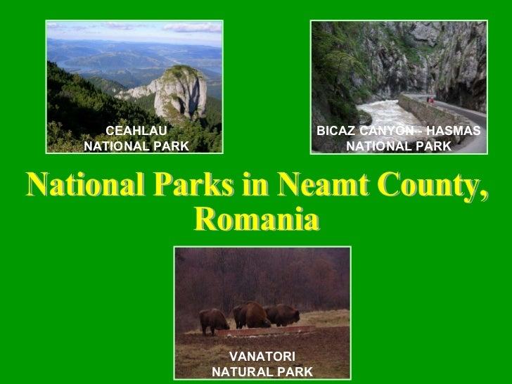 CEAHLAU NATIONAL PARK BICAZ CANYON - HASMAS NATIONAL PARK VANATORI NATURAL PARK National Parks in Neamt County, Romania