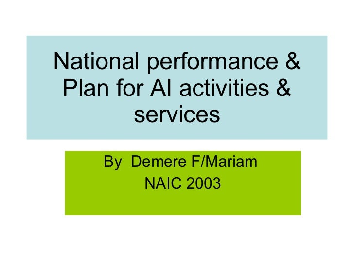 National performance & Plan for AI activities & services By  Demere F/Mariam  NAIC 2003