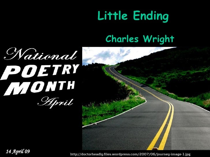 Little Ending                                  Charles Wright     14 April 09   http://doctorheadly.files.wordpress.com/20...
