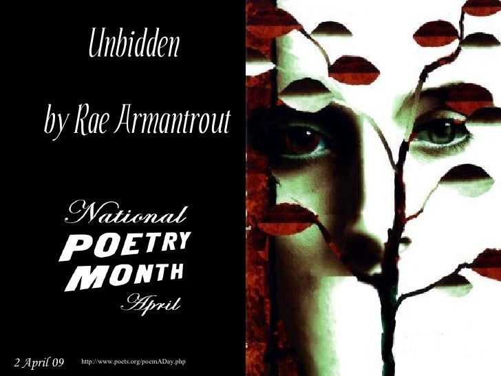 Unbidden      by Rae Armantrout     2 April 09   http://www.poets.org/poemADay.php                                        ...