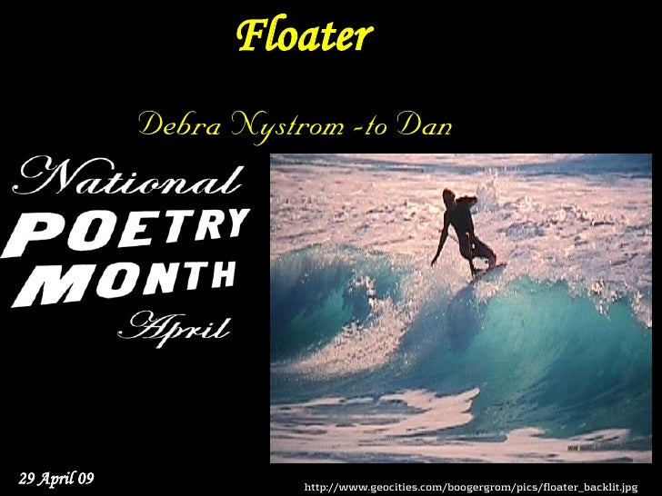 Floater               Debra Nystrom -to Dan     29 April 09              http://www.geocities.com/boogergrom/pics/floater_...