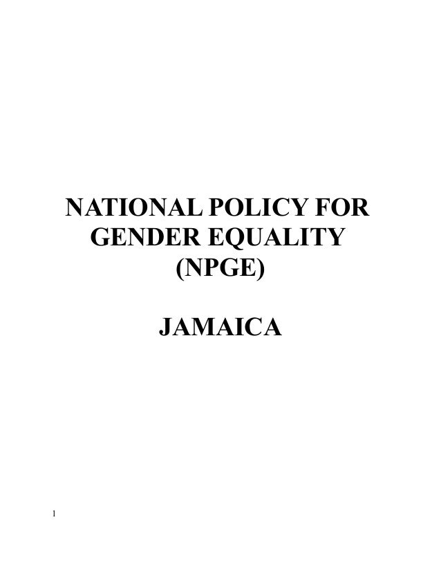 NATIONAL POLICY FOR     GENDER EQUALITY          (NPGE)         JAMAICA1