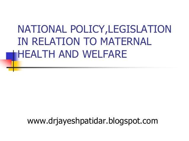 NATIONAL POLICY,LEGISLATIONIN RELATION TO MATERNALHEALTH AND WELFAREwww.drjayeshpatidar.blogspot.com