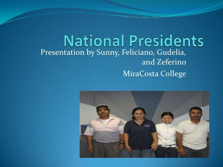 National Presidents<br />Presentation by Sunny, Feliciano, Gudelia, and Zeferino<br />MiraCosta College<br />