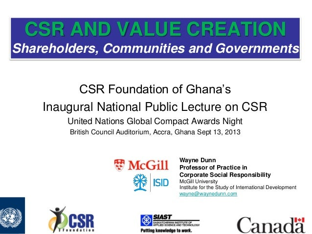 CSR AND VALUE CREATION Shareholders, Communities and Governments CSR Foundation of Ghana's Inaugural National Public Lectu...