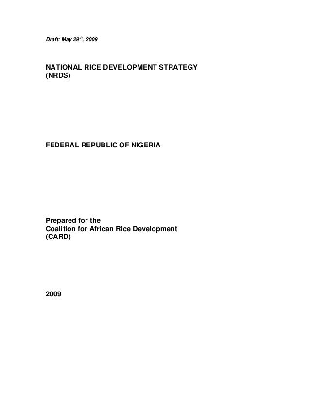 Draft: May 29th, 2009  NATIONAL RICE DEVELOPMENT STRATEGY (NRDS)  FEDERAL REPUBLIC OF NIGERIA  Prepared for the Coalition ...
