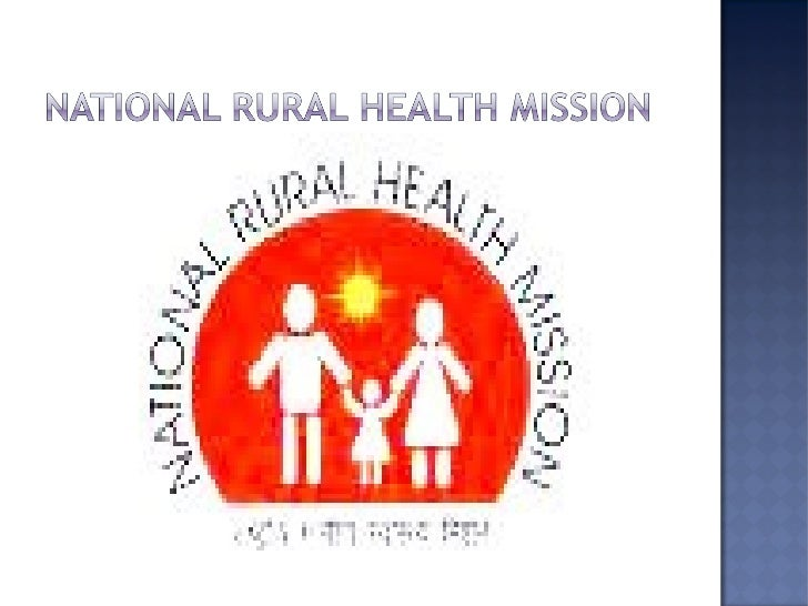 national rural health mission The national rural health mission in summary, although there has been some improvement in the quality of maternal health services in the last decade.