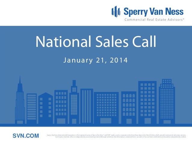 National Sales Call Januar y 21, 2014  SVN.COM  Sperry Van Ness International Corporation is the registered owner of Sperr...