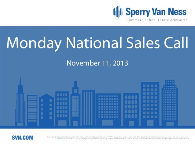 Monday National Sales Call November 11, 2013  SVN.COM  Sperry Van Ness International Corporation is the registered owner o...