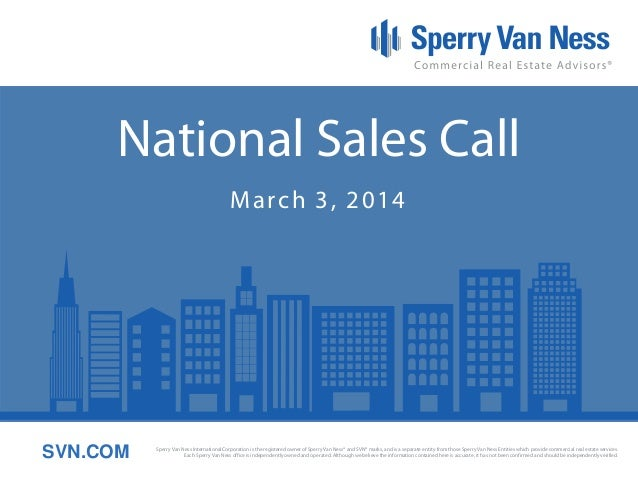 National Sales Call March 3, 2014  SVN.COM  Sperry Van Ness International Corporation is the registered owner of Sperry Va...