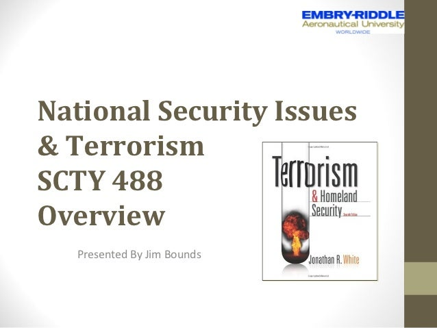 National Security Issues& TerrorismSCTY 488Overview   Presented By Jim Bounds