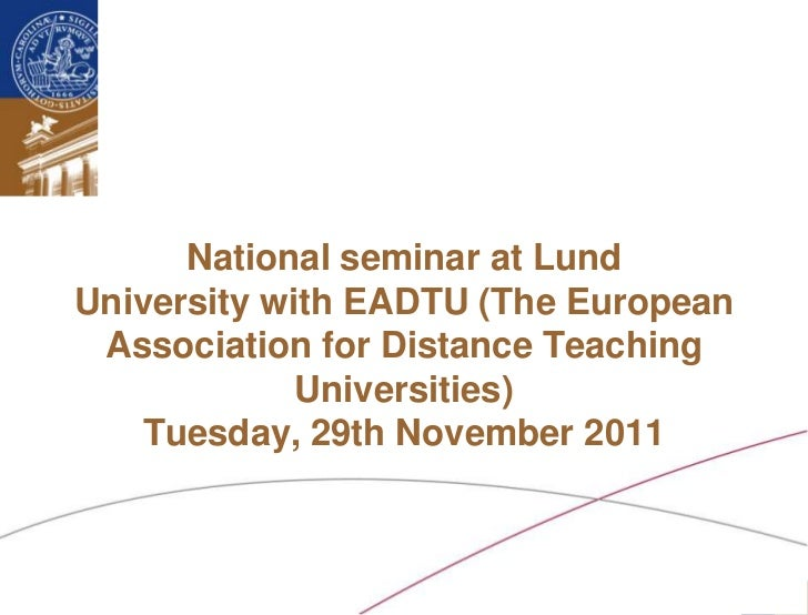 National seminar at Lund   University with EADTU (The European    Association for Distance Teaching                Univers...
