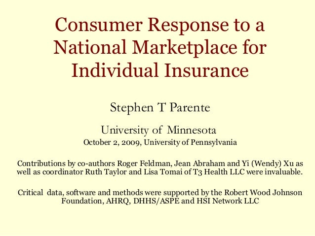 Consumer Response to a National Marketplace for Individual Insurance Stephen T Parente University of Minnesota October 2, ...