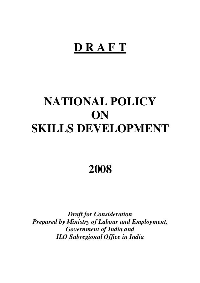 D R A F T NATIONAL POLICY ON SKILLS DEVELOPMENT 2008 Draft for Consideration Prepared by Ministry of Labour and Employment...