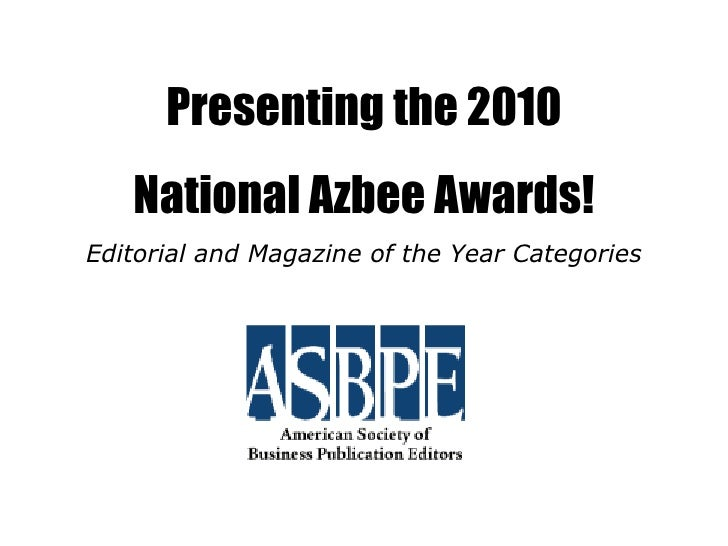 Presenting the 2010 National Azbee Awards! Editorial and Magazine of the Year Categories