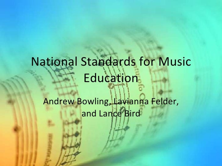 National Standards for Music Education Andrew Bowling, Lavianna Felder, and Lance Bird