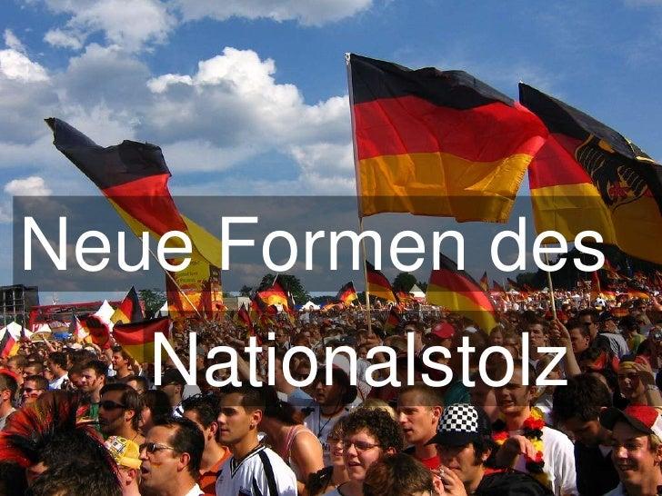 Neue Formen des<br />Nationalstolz<br />