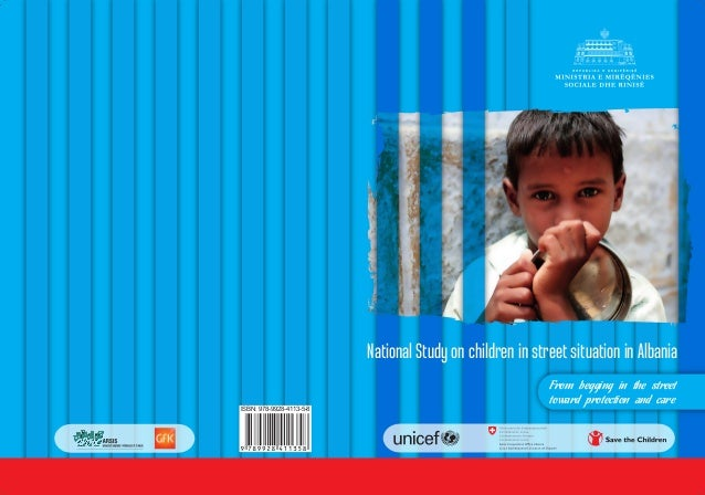National Study on children in street situation in Albania From begging in the street toward protection and care ISBN: 978-...