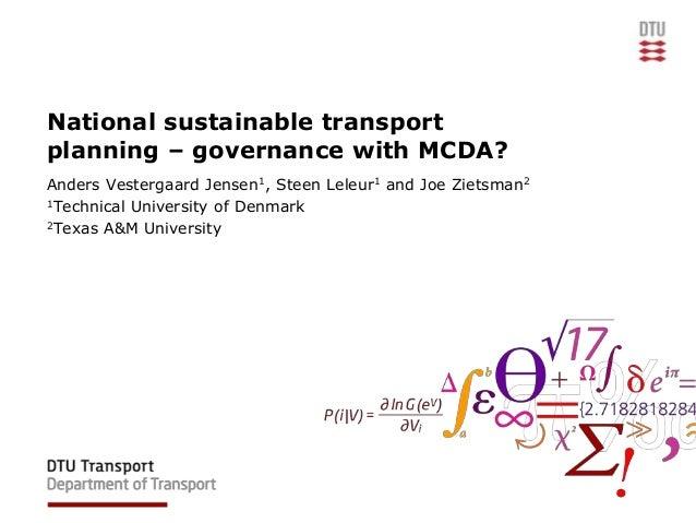 National sustainable transport planning – governance with MCDA? Anders Vestergaard Jensen1, Steen Leleur1 and Joe Zietsman...