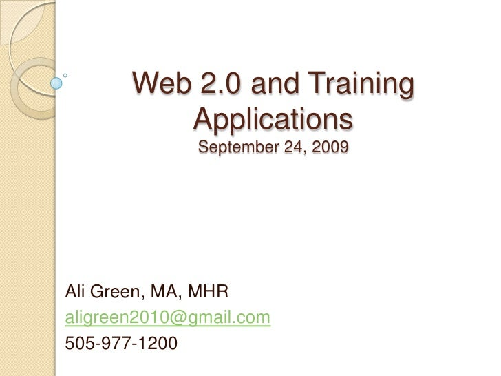 Web 2.0 and Training ApplicationsSeptember 24, 2009<br />Ali Green, MA, MHR<br />aligreen2010@gmail.com<br />505-977-1200<...