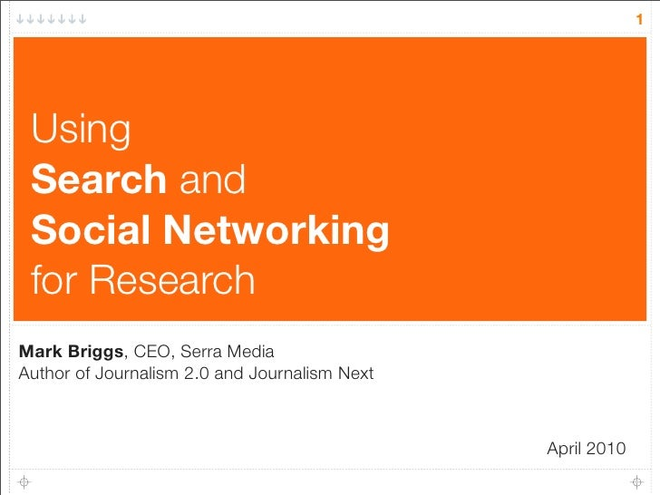 1      Using  Search and  Social Networking  for Research Mark Briggs, CEO, Serra Media Author of Journalism 2.0 and Journ...