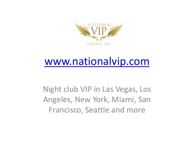 www.nationalvip.comNight club VIP in Las Vegas, LosAngeles, New York, Miami, SanFrancisco, Seattle and more