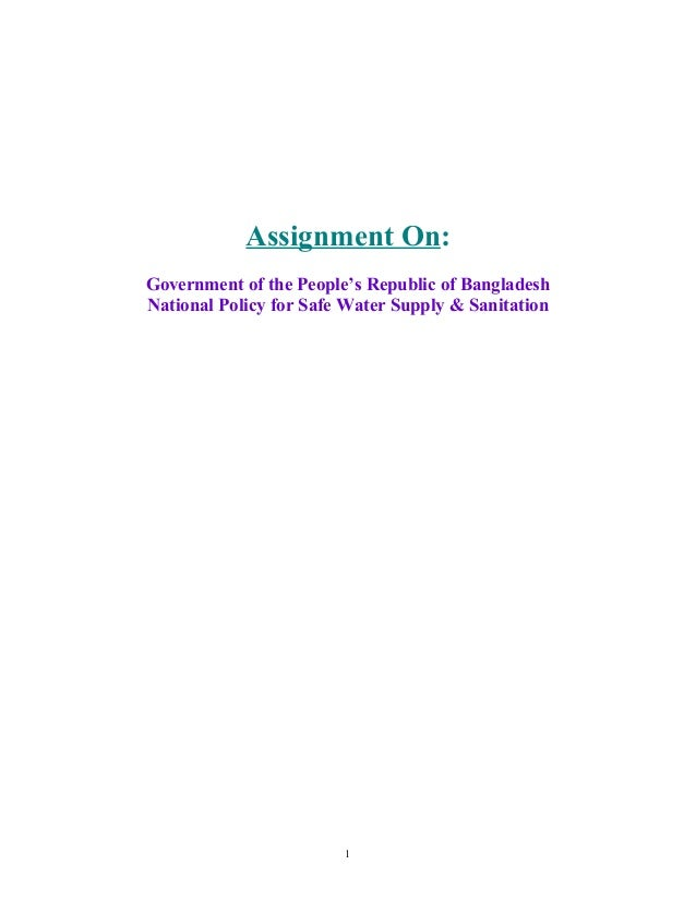 Assignment On: Government of the People's Republic of Bangladesh National Policy for Safe Water Supply & Sanitation 1
