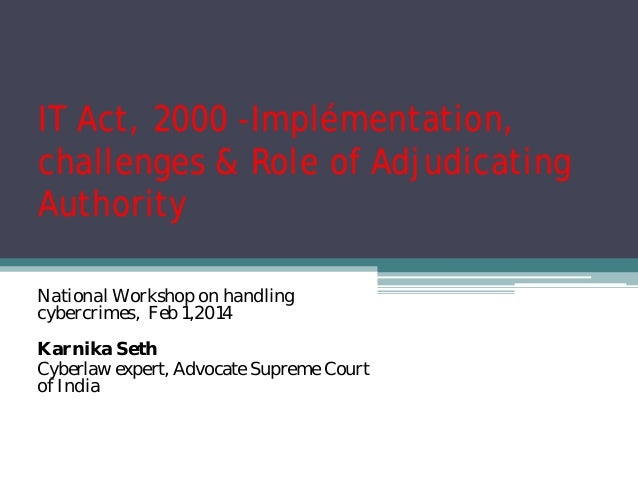 IT Act, 2000 -Implémentation, challenges & Role of Adjudicating Authority National Workshop on handling cybercrimes, Feb 1...