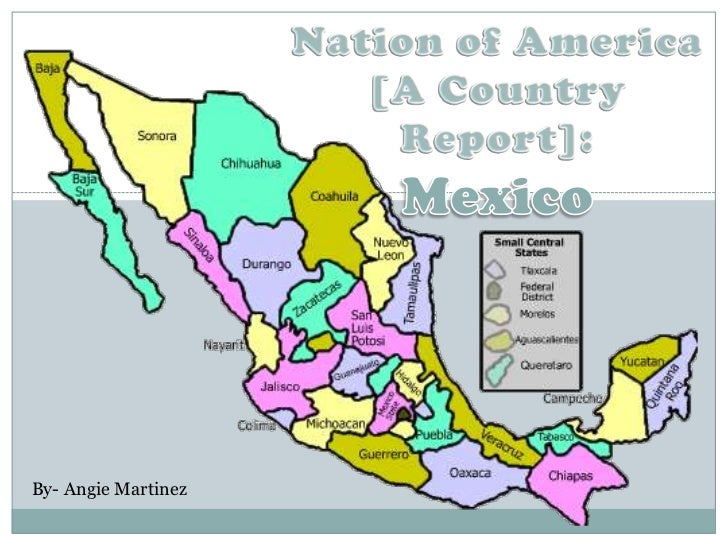 Nation of America <br />[A Country Report]:<br />Mexico<br />By- Angie Martinez<br />